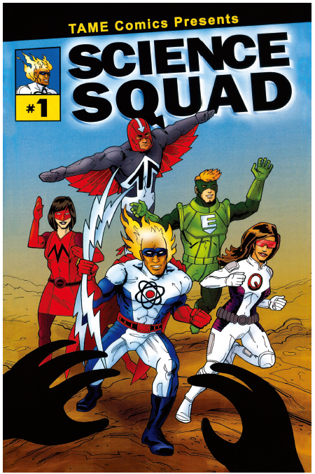 """A comic book cover with five superheroes running forward towards a villain who's out of frame, with only two black hands visible. The top of the comic reads """"TAME Comics Presents SCIENCE SQUAD #1"""" Descriptions of the superheroes: Aero is a man with light skin and a red helmet that has a down arrow on it; Morph is woman with light skin, red face mask and gloves, and blue hair; T-Blaze is a man with dark skin, small blue mask, and flames around his head; Quantum is a woman with medium brown skin, brown hair, and red mask; Eco is a light-skinned man with blonde hair and a green mask."""